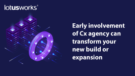 Early involvement of Cx agency can transform your new build or expansion